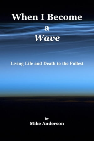When I Become a Wave: Living Life and Death to the Fullest