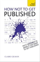 How NOT to Get Published: Teach Yourself Ebook Epub by Claire Gillman