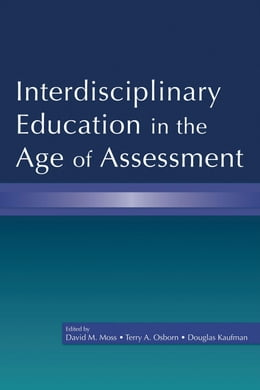 Book Interdisciplinary Education in the Age of Assessment by Moss, David M.