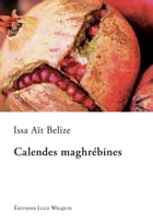 Calendes maghrébines: Saga identitaire by Issa Aït Belize