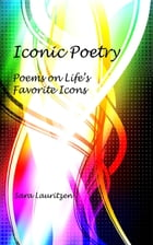 Iconic Poetry: Poems on Life's Favorite Icons by Sara Lauritzen