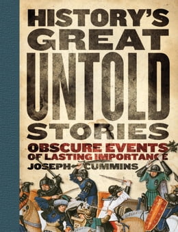 Book History's Great Untold Stories: Obscure Events of Lasting Importance by Joseph Cummins