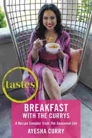 Tastes: Breakfasts with The Currys: A Recipe Sampler from The Seasoned Life by Ayesha Curry
