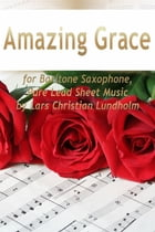 Amazing Grace for Baritone Saxophone, Pure Lead Sheet Music by Lars Christian Lundholm by Lars Christian Lundholm