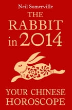 The Rabbit in 2014: Your Chinese Horoscope by Neil Somerville