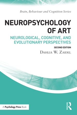 Neuropsychology of Art Neurological,  Cognitive,  and Evolutionary Perspectives
