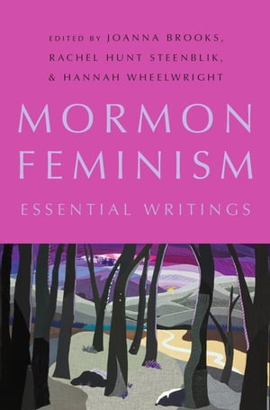 Mormon Feminism Essential Writings