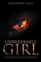 Unbreakable Girl: A name must be earned by Cheyenne Cacy