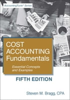 Cost Accounting Fundamentals: Fifth Edition: Essential Concepts and Examples by Steven Bragg