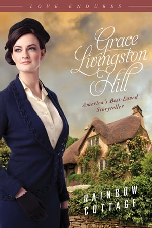Rainbow Cottage by Grace Livingston Hill
