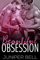 Beautiful Obsession by Juniper Bell