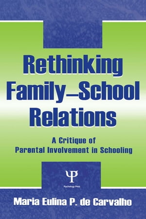 Rethinking Family-school Relations A Critique of Parental involvement in Schooling
