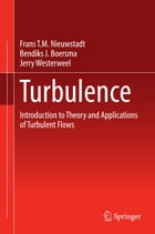 Turbulence: Introduction to Theory and Applications of Turbulent Flows by Frans T.M. Nieuwstadt