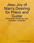 Jesu Joy of Man's Desiring for Piano and Guitar - Pure Sheet Music By Lars Christian Lundholm by Lars Christian Lundholm