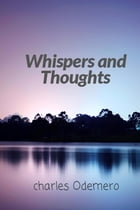 Whispers and Thoughts by Charles Odemero