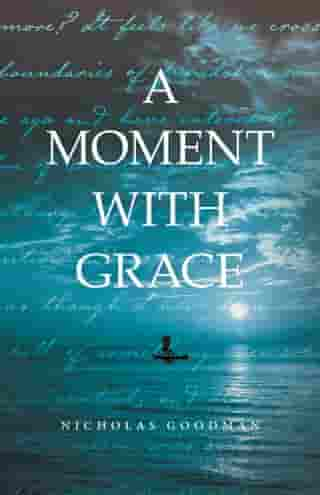 A Moment with Grace by Nicholas Goodman