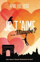 Je T'Aime... Maybe? by April Lily Heise