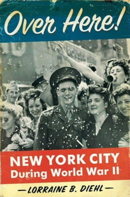 Book Over Here!: New York City During World War II by Ms. Lorraine B. Diehl