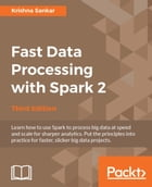 Fast Data Processing with Spark 2 - Third Edition by Krishna Sankar