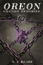 OREON: Chained Memories by Xavier A. Blake