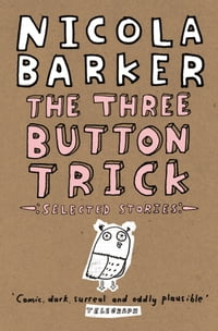The Three Button Trick: Selected stories