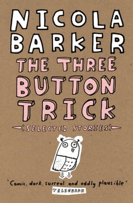 Book The Three Button Trick: Selected stories by Nicola Barker