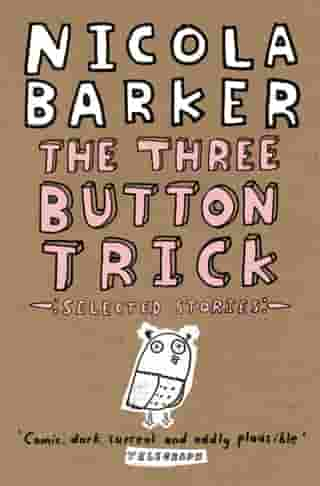 The Three Button Trick: Selected stories by Nicola Barker