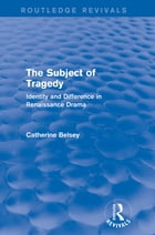 The Subject of Tragedy (Routledge Revivals): Identity and Difference in Renaissance Drama