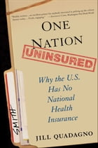 One Nation, Uninsured: Why the U.S. Has No National Health Insurance by Jill Quadagno