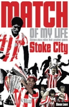 Stoke City Match of My Life: Sixteen Stars Relive Their Greatest Games by Simon Lowe