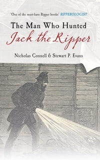 The Man Who Hunted Jack the Ripper: Edmund Reid and the Police Perspective
