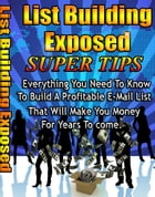 List Building Exposed Super Tips: Everything You Need To Know To Build Your Profitable E-Mail List by Sven Hyltén-Cavallius