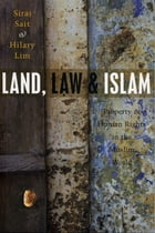 Land, Law and Islam: Property and Human Rights in the Muslim World by Hilary Lim