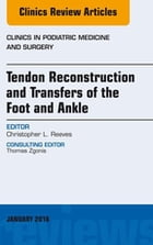 Tendon Repairs and Transfers for the Foot and Ankle, An Issue of Clinics in Podiatric Medicine…