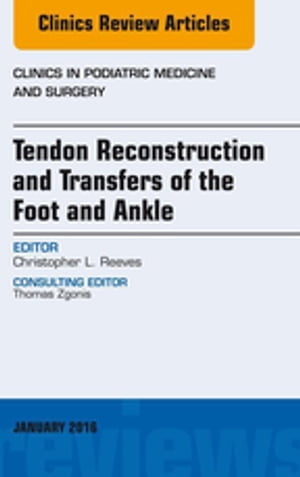 Tendon Repairs and Transfers for the Foot and Ankle,  An Issue of Clinics in Podiatric Medicine & Surgery,