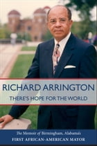 There's Hope for the World: The Memoir of Birmingham, Alabama's First African American Mayor by Richard Arrington