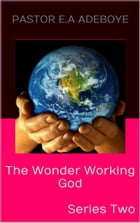 The Wonder Working God: Series Two by Pastor E.A Adeboye