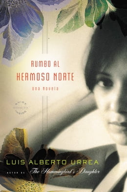 Book Rumbo al Hermoso Norte: A Novel by Luis Alberto Urrea