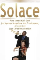 Solace Pure Sheet Music Duet for Soprano Saxophone and F Instrument, Arranged by Lars Christian Lundholm by Pure Sheet Music