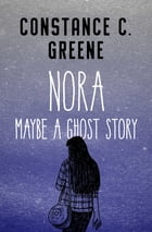 Nora: Maybe a Ghost Story by Constance C. Greene