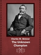 The Unknown Champion by Charles M. Skinner