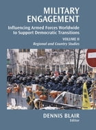 Military Engagement: Influencing Armed Forces Worldwide to Support Democratic Transitions by Dennis C. Blair