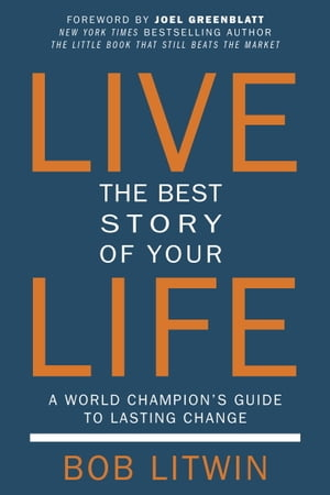 Live the Best Story of Your Life A World Champion's Guide to Lasting Change
