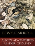 Alice's Adventures Under Ground: Illustrated by Lewis Carroll