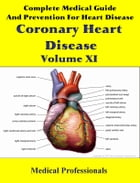 Complete Medical Guide and Prevention for Heart Diseases Volume XI; Coronary Heart Disease by Medical Professionals