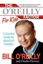 The O'Reilly Factor for Kids: A Survival Guide by Bill O'Reilly
