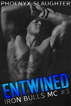 Entwined (Iron Bulls MC #3) by Phoenyx Slaughter