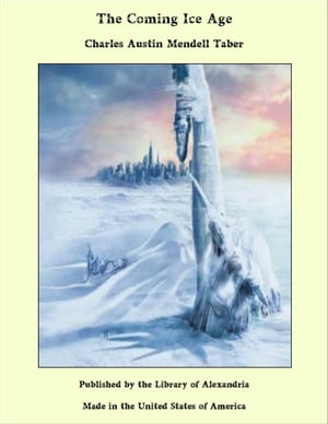 The Coming Ice Age by Charles Austin Mendell Taber