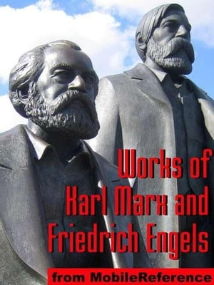 Works Of Karl Marx And Friedrich Engels: Das Kapital,  Communist Manifesto,  Eighteenth Brumaire Of Louis Bonaparte And More (Mobi Collected Works)