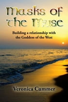 Masks of the Muse: Building a Relationship with the Goddess of the West by Veronica Cummer